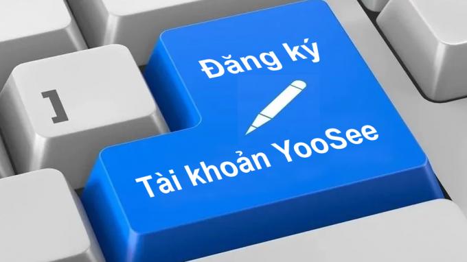 Hướng dẫn đăng ký tài khoản YooSee