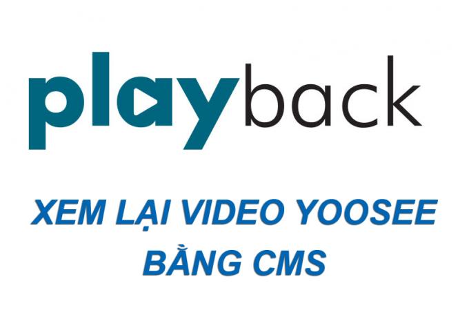 Hướng dẫn xem lại video ghi hình từ thẻ nhớ của camera YooSee bằng CMS trên máy tính