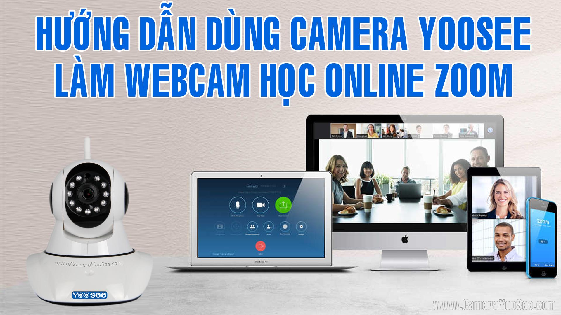 Kết nối camera YooSee với phần mềm zoom học online